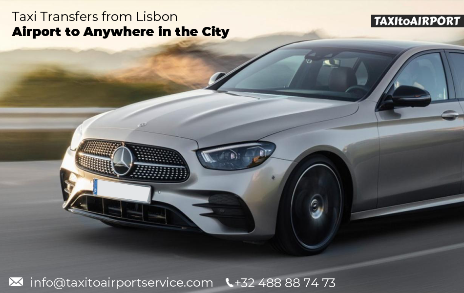 Taxi Transfers from Lisbon Airport to Anywhere in the City