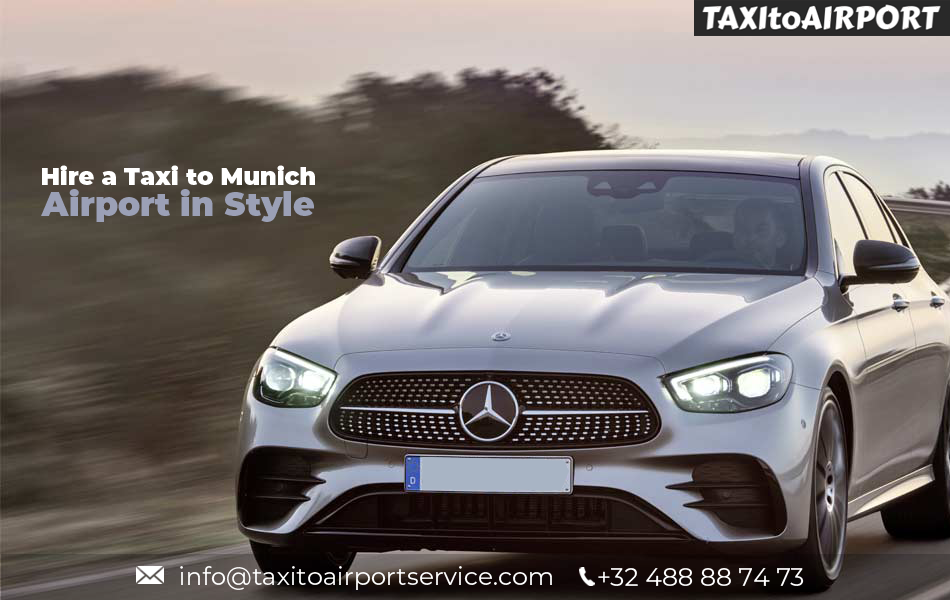 Taxi from Munich Airport to Make your Tour Enjoyable