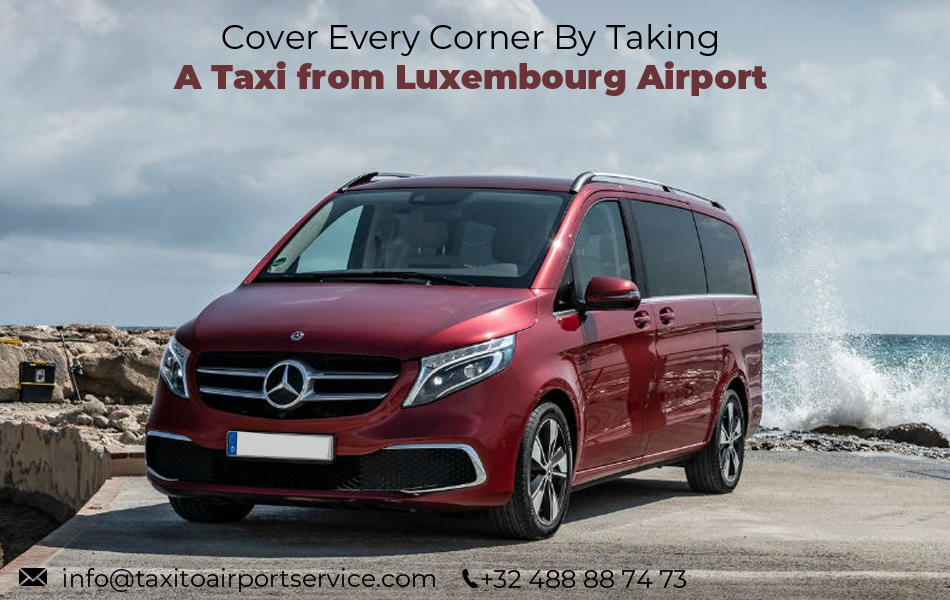 Cover every corner by taking a taxi from Luxembourg Airport
